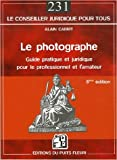Le photographe : Guide pratique et juridique pour le professionnel et l'amateur de Alain Cabrit ( 11 avril 2007 )