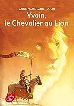Yvain, le Chevalier au Lion de Anne-Marie Cadot-Colin