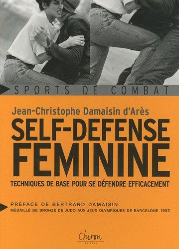 Self-défense féminine : Techniques de base pour se défendre efficacement par Jean-Christophe Damaisin d'Arès