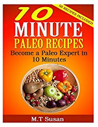10 Minute Paleo Recipes: Become a Paleo Expert in 10 Minutes