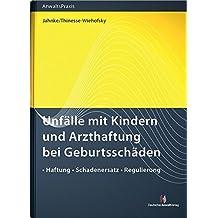 Unfälle mit Kindern und Arzthaftung bei Geburtsschäden: Haftung Schadenersatz Regulierung (AnwaltsPraxis) by Jürgen Jahnke (2013-03-22)
