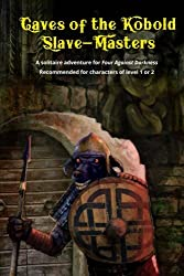 Caves of the Kobold Slave Masters: A solitaire adventure for Four Against Darkness Recommended for characters of level 1 or 2: Volume 2
