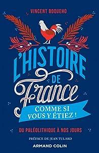L\'Histoire de France comme si vous y étiez ! - Du Paléolithique à nos jours par Vincent Boqueho