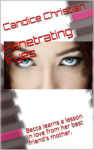 Penetrating  Eyes: Becca learns a lesson in love from her best friend's mother.