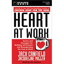 Heart at Work: Stories and Strategies for Building Self-esteem and Reawakening the Soul at Work