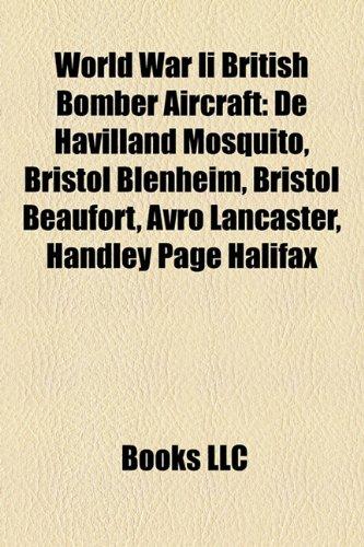 World War II British Bomber Aircraft: de Havilland Mosquito, Bristol Blenheim, Bristol Beaufort, Avro Lancaster, Handley Page Halifax
