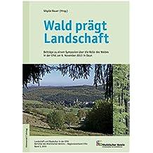 Wald prägt Landschaft: Beiträge zu einem Symposion über die Rolle des Waldes in der Eifel am 9. November 2013 in Daun (Landschaft und Baukultur - ... Rheinischen Vereins, Regionalverband Eifel)