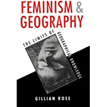 Feminism and Geography: The Limits of Geographical Knowledge