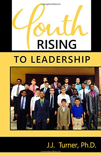 Youth Rising to Leadership: Preparing Today's Youth for Leadership Tomorrow