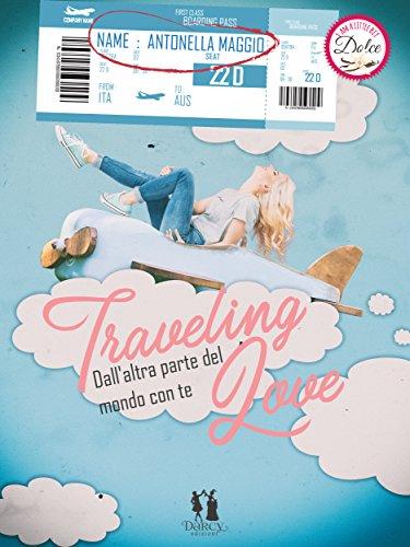 Traveling love: Dall'altra parte del mondo con te di [Maggio, Antonella]