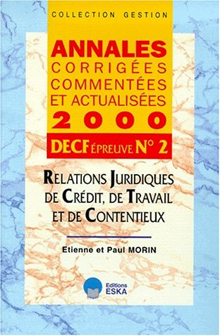 Relations juridiques de Crédit, de Travail et de Contentieux DECF n° 2 Annales corrigées et commentées. Edition 2000