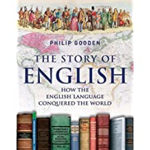 The Story of English: How the English Language Conquered the World by Philip Gooden (2009-10-10)