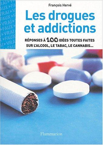 Les drogues et addictions : Réponses à 100 idées toutes faites sur l'alcool, le tabac, le cannabis...