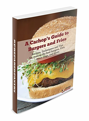 A Carhop's Guide to Burgers and Fries: Recipes, Techniques and Tips for making the best burgers, fries, onion rings and more (English Edition)