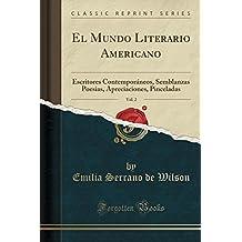 El Mundo Literario Americano, Vol. 2: Escritores Contemporáneos, Semblanzas Poesias, Apreciaciones, Pinceladas (Classic Reprint)