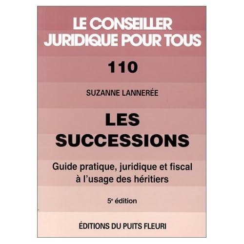 Les successions. Guide pratique, juridique et fiscal à l'usage des héritiers, numéro 110, 5ème édition