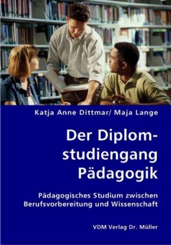 Der Diplomstudiengang Pädagogik: Pädagogisches Studium zwischen Berufsvorbereitung und Wissenschaft