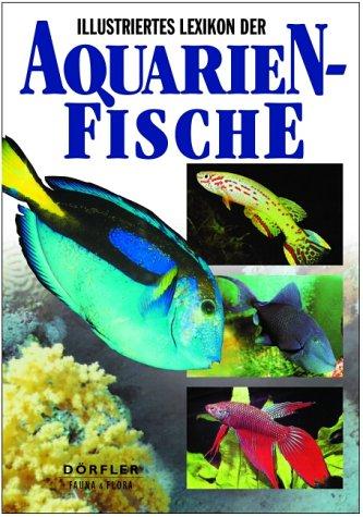 Illustriertes Lexikon der Aquarienfische