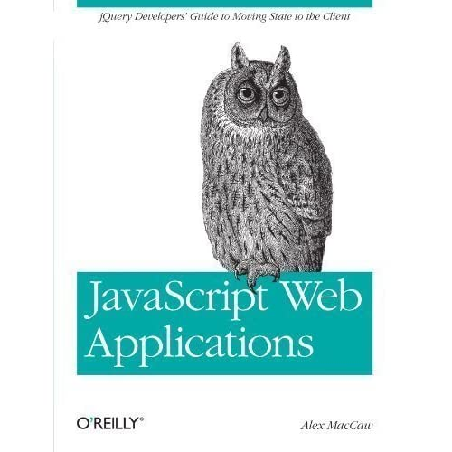 JavaScript Web Applications 1st (first) Edition by Alex MacCaw published by O'Reilly Media (2011)