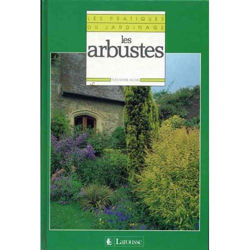 Les Pratiques du jardinage Tome 3 : Les Arbustes