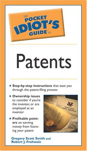 The Pocket Idiot's Guide To Patents