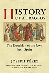 History of a Tragedy: THE EXPULSION OF THE JEWS FROM SPAIN (Hispanisms) by Joseph Perez (2007-03-19)