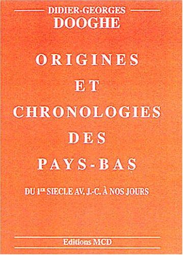 Origines et chronologies des Pays-Bas : Du 1e siècle avant J-C à nos jours par Didier-Georges Dooghe
