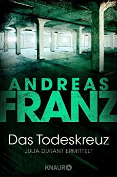Das Todeskreuz: Kriminalroman (Julia Durant ermittelt 10) von [Franz, Andreas]