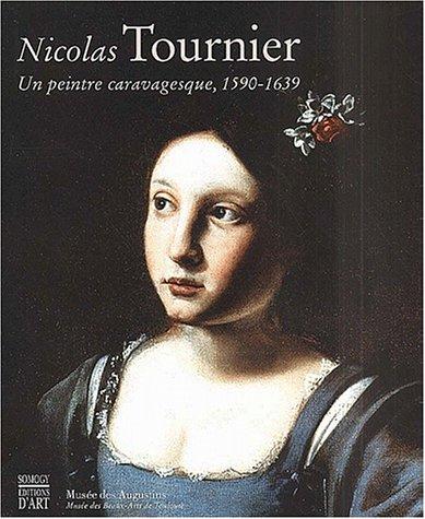Nicolas Tournier. Un peintre caravagesque, 1590-1639 par Collectif