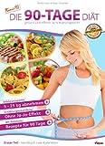 Die 90-Tage-Diät! (Gesund und effektiv zum Wunschgewicht)