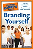 The Complete Idiot's Guide to Branding Yourself: Tips and Techniques for Showing Who You Are and What You Can Do (English Edition)