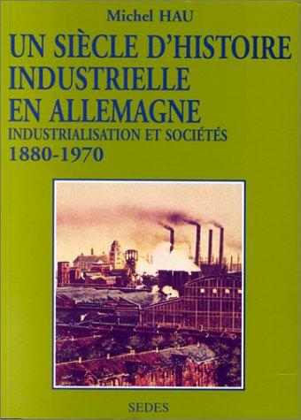 Un siècle d'histoire industrielle en Allemagne : industrialisation et sociétés de 1880 à 1970. Regards sur l'histoire numéro 123