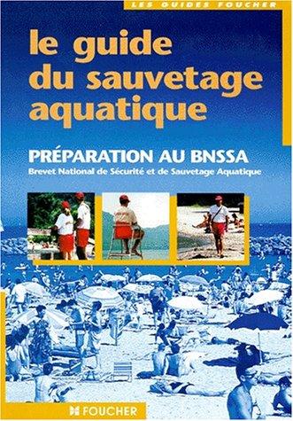 Le Guide du sauvetage aquatique : Préparation au brevet national de sécurité et de sauvetage aquatique (BNSSA)