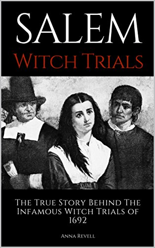 SALEM WITCH TRIALS: The True Story Behind The  Infamous Witch Trials of 1692 (English Edition)