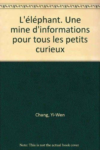L'éléphant. Une mine d'informations pour tous les petits curieux par Yi-Wen Chang, Fang-Ling Li