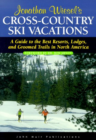 Cross Country Ski Vacations: A Guide to the Best Resorts, Lodges and Trails in North America (JONATHAN WIESEL'S CROSS-COUNTRY SKI VACATION) por J. Wiesel