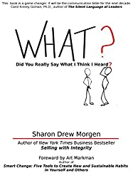 What? Did You Really Say What I Think I Heard?: A book on how to hear others without bias, assumptions, or misinterpretations.