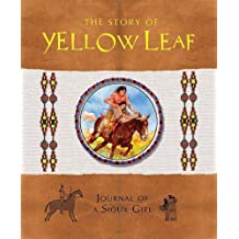 The Story of Yellow Leaf: Journal of a Sioux Girl by Gavin Mortimer (October 01,2008)