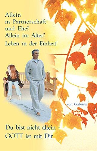 Allein in Partnerschaft und Ehe?: Allein im Alter? Leben in der Einheit. Du bist nicht allein - Gott ist mit Dir (German Edition)