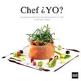 Chef ¿YO? Aprende a presentar tus platos como un chef y triunfa en casa (Spanish Edition)