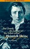 Der Zweck des Lebens ist das Leben selbst, Heinrich Heine