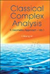 CLASSICAL COMPLEX ANALYSIS: A GEOMETR...