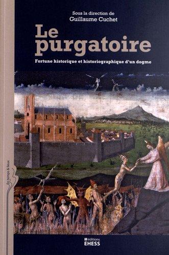 Le purgatoire : Fortune historique et historiographique d'un dogme