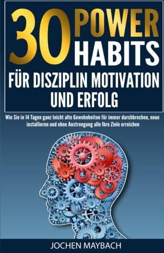 30-power-habits-fur-disziplin-motivation-und-erfolg-wie-sie-in-14-tagen-ganz-leicht-alte-gewohnheite
