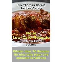 Neue Low-Carb-Rezepte einfach, lecker und gesund: Wieder über 70 Rezepte für eine tolle Figur und optimale Ernährung