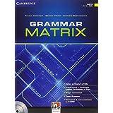 Grammar matrix. No answers keys. Con e-book. Con espansione online. Per le Scuole superiori. Con CD-ROM