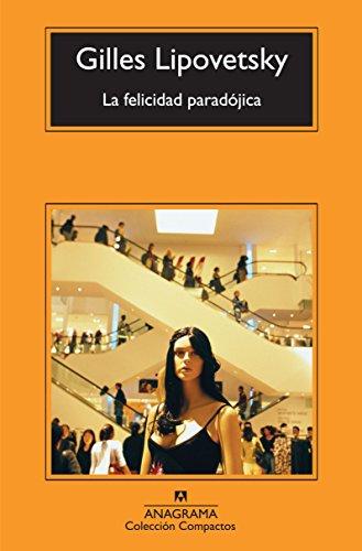 La felicidad paradójica (Compactos Anagrama) por Gilles Lipovetsky