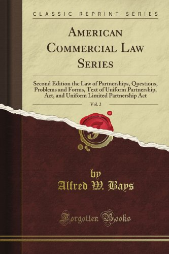 American Commercial Law Series: Second Edition the Law of Partnerships, Questions, Problems and Forms, Text of Uniform Partnership, Act, and Uniform Limited Partnership Act, Vol. 2 (Classic Reprint) (Uniform Partnership Act)