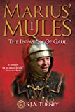 Marius' Mules I: The Invasion of Gaul by S.J.A. Turney