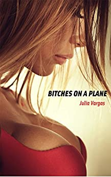 Bitches on a plane: a fierce sexfight (Valeria and Paula rivalry Book 1) by [Vargas, Julia]